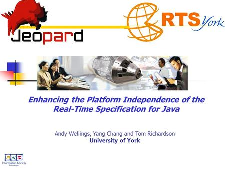 Enhancing the Platform Independence of the Real-Time Specification for Java Andy Wellings, Yang Chang and Tom Richardson University of York.