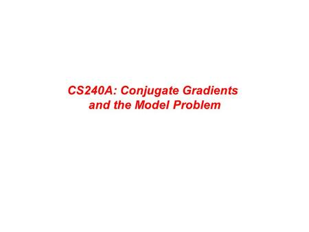 CS240A: Conjugate Gradients and the Model Problem.