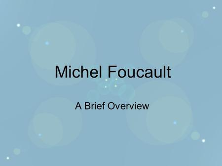 Michel Foucault A Brief Overview. His Work His writings have had an enormous impact on other scholarly work: Foucault's influence extends across the humanities.