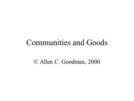 Communities and Goods © Allen C. Goodman, 2000. How do people sort themselves into communities? DW (331-335) provide a simple model. Let's assume that.