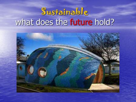 Sustainable what does the future hold?. Climate Change 3 minutes.
