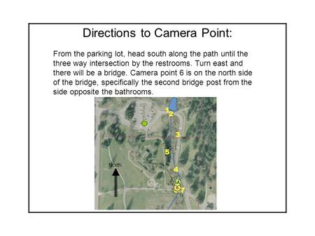 Directions to Camera Point: From the parking lot, head south along the path until the three way intersection by the restrooms. Turn east and there will.