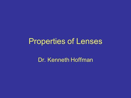 Properties of Lenses Dr. Kenneth Hoffman. Focal Length The distance from the optical center of a lens to the film plane (imaging chip) when the lens is.