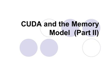CUDA and the Memory Model (Part II). Code executed on GPU.