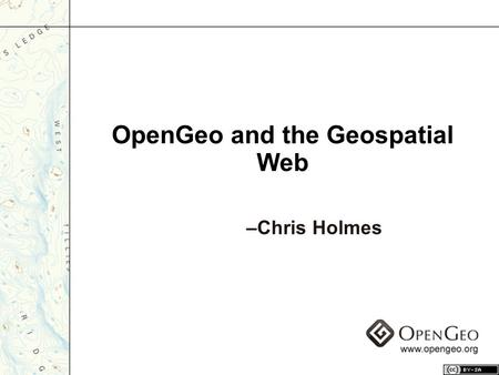 OpenGeo and the Geospatial Web –Chris Holmes. In the beginning (The Open Planning Project)
