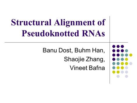 Structural Alignment of Pseudoknotted RNAs Banu Dost, Buhm Han, Shaojie Zhang, Vineet Bafna.