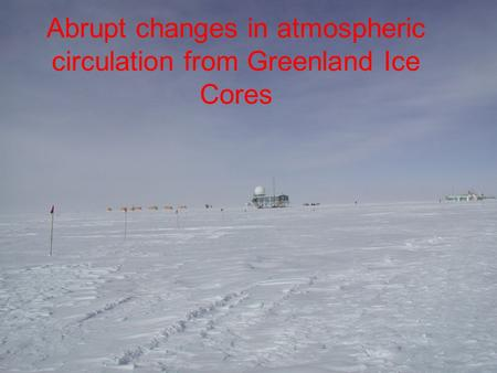 Abrupt changes in atmospheric circulation from Greenland Ice Cores.