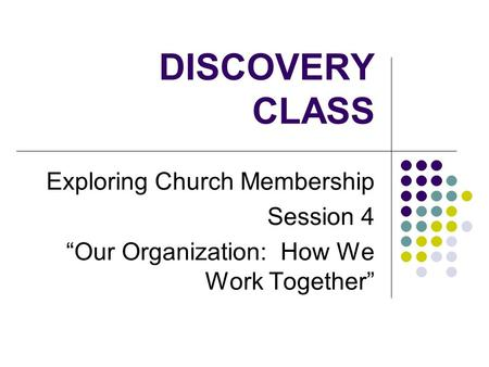 "DISCOVERY CLASS Exploring Church Membership Session 4 ""Our Organization: How We Work Together"""