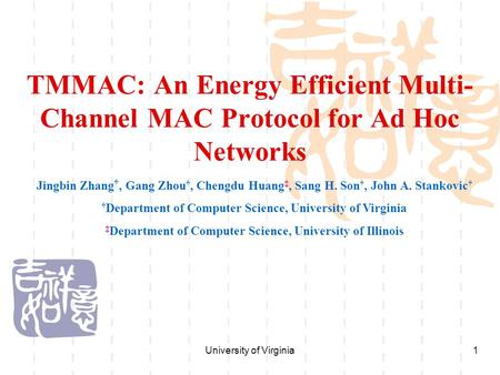University of Virginia1 TMMAC: An Energy Efficient Multi- Channel MAC Protocol for Ad Hoc Networks Jingbin Zhang †, Gang Zhou †, Chengdu Huang ‡, Sang.
