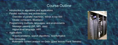 Course Outline Introduction in algorithms and applications Parallel machines and architectures Overview of parallel machines, trends in top-500 Cluster.