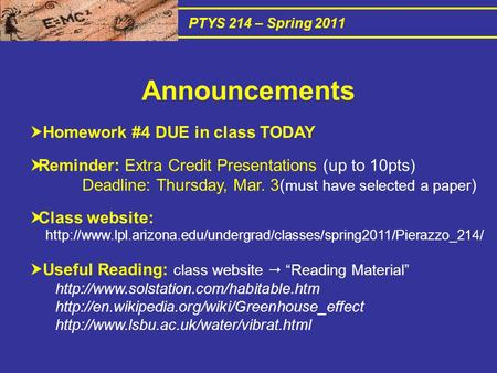 PTYS 214 – Spring 2011  Homework #4 DUE in class TODAY  Reminder: Extra Credit Presentations (up to 10pts) Deadline: Thursday, Mar. 3( must have selected.