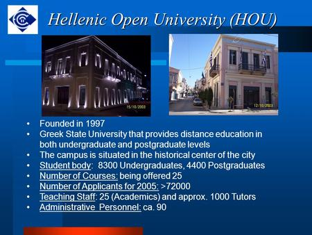 Hellenic Open University (HOU) Founded in 1997 Greek State University that provides distance education in both undergraduate and postgraduate levels The.