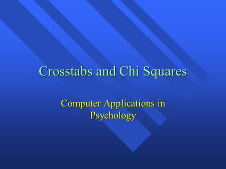 Crosstabs and Chi Squares Computer Applications in Psychology.