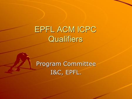 EPFL ACM ICPC Qualifiers Program Committee I&C, EPFL.