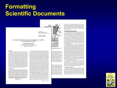 Formatting Scientific Documents. In scientific writing, formats vary considerably to serve different situations Formal Reports Presentation Slides Journal.