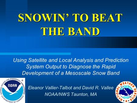 SNOWIN' TO BEAT THE BAND Using Satellite and Local Analysis and Prediction System Output to Diagnose the Rapid Development of a Mesoscale Snow Band Eleanor.