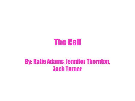 The Cell By: Katie Adams, Jennifer Thornton, Zach Turner.