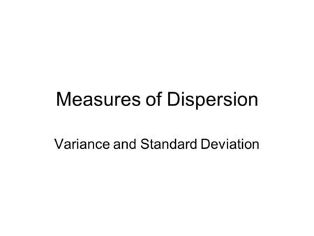 Measures of Dispersion Variance and Standard Deviation.