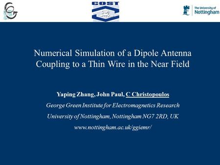Numerical Simulation of a Dipole Antenna Coupling to a Thin Wire in the Near Field Yaping Zhang, John Paul, C Christopoulos George Green Institute for.