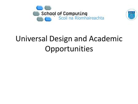 Universal Design and Academic Opportunities. The Grangegorman Project represents a unique chance. If Universal Design Principles are employed throughout.