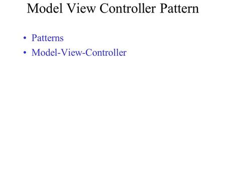 Model View Controller Pattern Patterns Model-View-Controller.