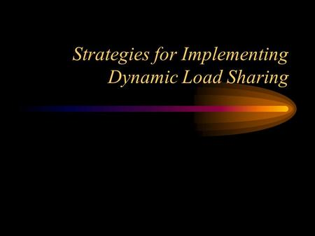 Strategies for Implementing Dynamic Load Sharing.