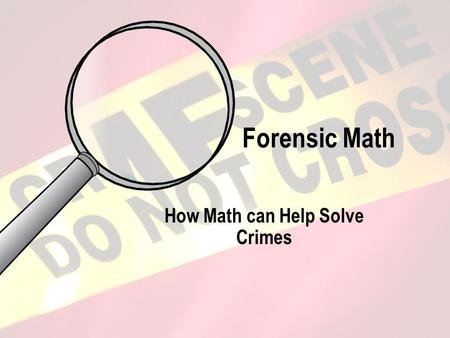 Forensic Math How Math can Help Solve Crimes. Feet and Height Do you think your foot length is related to how tall you are? Today you will see what the.