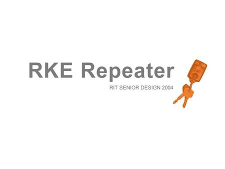 RKE REPEATER RIT SEINOR DESIGN '04 INTRODUCTION Nearly all modern cars are equipped with a Remote Keyless Entry system. Such systems allow the user to.