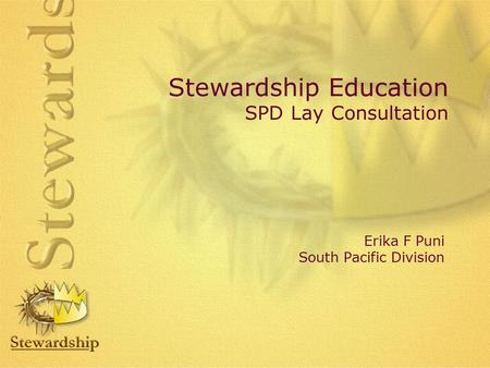 Stewardship Education SPD Lay Consultation Erika F Puni South Pacific Division.
