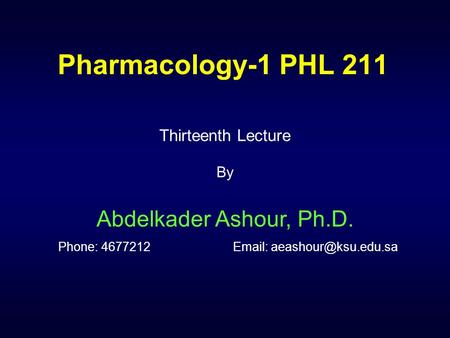 Pharmacology-1 PHL 211 Thirteenth Lecture By Abdelkader Ashour, Ph.D. Phone: 4677212