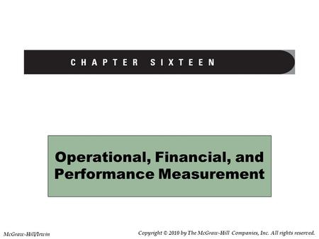 Operational, Financial, and Performance Measurement Copyright © 2010 by The McGraw-Hill Companies, Inc. All rights reserved. McGraw-Hill/Irwin.
