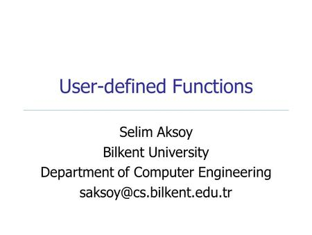User-defined Functions Selim Aksoy Bilkent University Department of Computer Engineering
