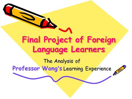 Final Project of Foreign Language Learners The Analysis of Professor Wong ' s Learning Experience.