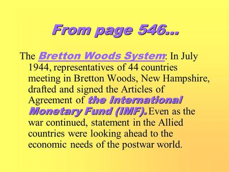 From page 546… the International Monetary Fund (IMF). The Bretton Woods System : In July 1944, representatives of 44 countries meeting in Bretton Woods,