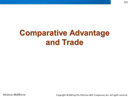 McGraw-Hill/Irwin Copyright  2008 by The McGraw-Hill Companies, Inc. All rights reserved. Comparative Advantage and Trade 2-1.