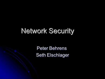 Network Security Peter Behrens Seth Elschlager. Computer Security Preventing unauthorized use of your network and information within that network. Preventing.