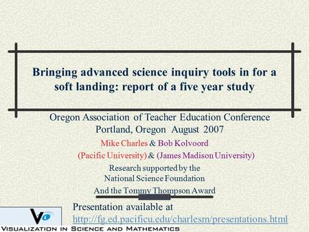Bringing advanced science inquiry tools in <strong>for</strong> a soft landing: report of a five year study Mike Charles & Bob Kolvoord (Pacific University) & (James Madison.