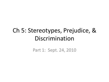 Ch 5: Stereotypes, Prejudice, & Discrimination Part 1: Sept. 24, 2010.
