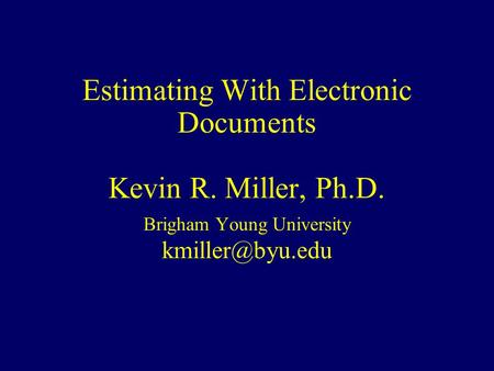 Estimating With Electronic Documents Kevin R. Miller, Ph.D. Brigham Young University