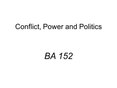 Conflict, Power and Politics BA 152. High Low High Conflict Levels Performance Levels Conflict and Performance Optimal Conflict Levels.