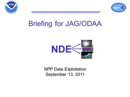 NDE Title Page NDE Briefing for JAG/ODAA NPP Data Exploitation September 13, 2011.