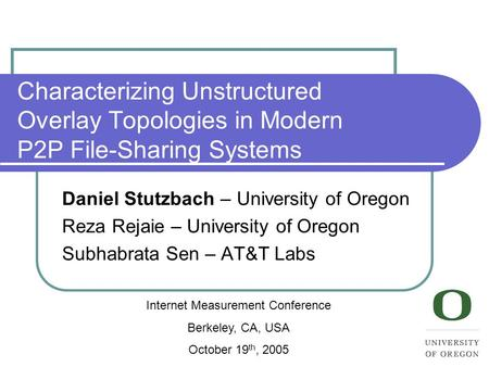 Characterizing Unstructured Overlay Topologies in Modern P2P File-Sharing Systems Daniel Stutzbach – University of Oregon Reza Rejaie – University of Oregon.