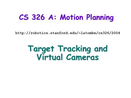 CS 326 A: Motion Planning  Target Tracking and Virtual Cameras.