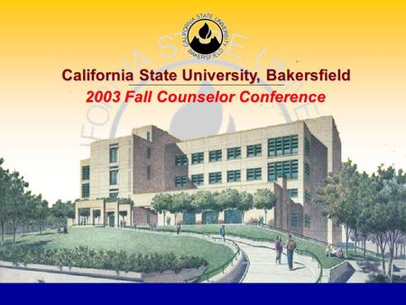 California State University, Bakersfield 2003 Fall Counselor Conference.