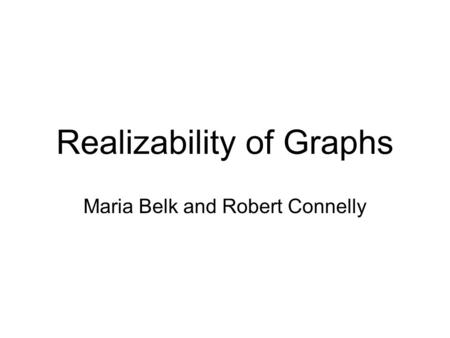 Realizability of Graphs Maria Belk and Robert Connelly.