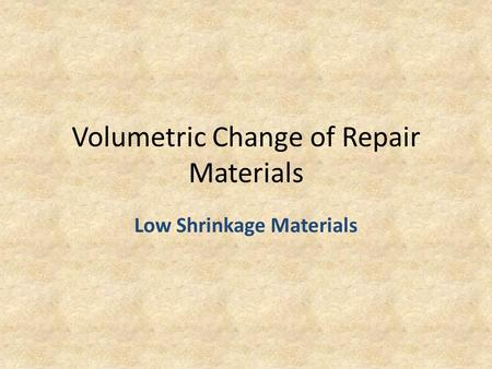 Volumetric Change of Repair Materials Low Shrinkage Materials.