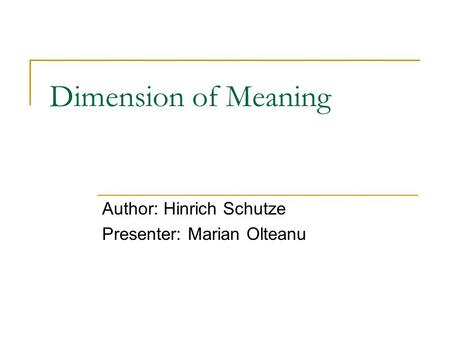 Dimension of Meaning Author: Hinrich Schutze Presenter: Marian Olteanu.