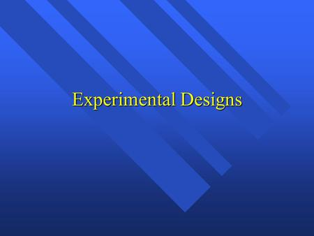Experimental Designs. Campbell & Stanley's (1963) three general types of experimental designs n Pre-experiments n Quasi-experiments n Full or true experiments.