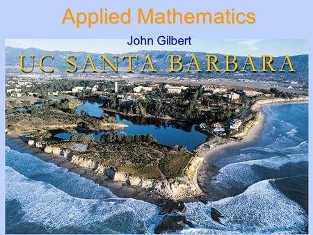 Applied Mathematics John Gilbert. Google and the Random Surfer An important page is one that lots of important pages point to. Start at any web page and.