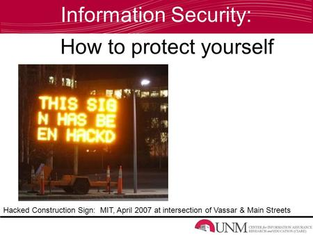 How to protect yourself Hacked Construction Sign: MIT, April 2007 at intersection of Vassar & Main Streets Information Security: